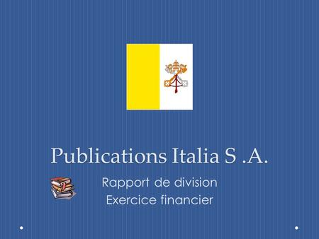 Publications Italia S.A. Rapport de division Exercice financier.