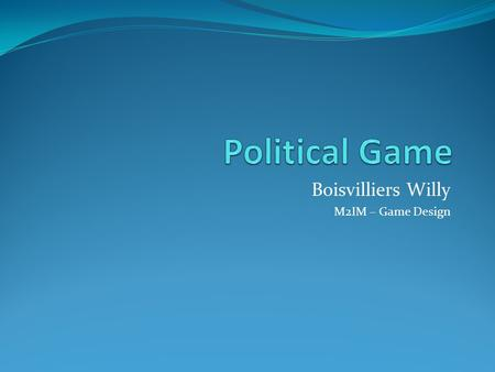 Boisvilliers Willy M2IM – Game Design. Political game Définition Les types de production Productions amateurs Productions publiques Jeux Balance of Power.
