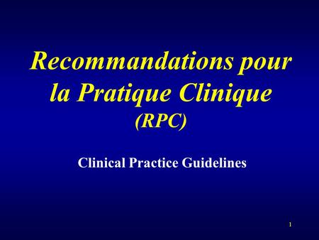 1 Recommandations pour la Pratique Clinique (RPC) Clinical Practice Guidelines.