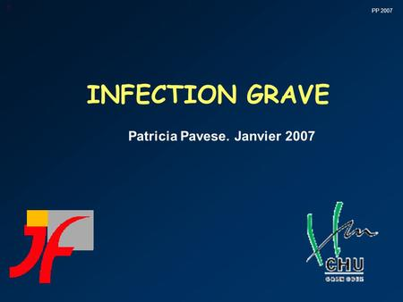 PP 2007 1 INFECTION GRAVE Patricia Pavese. Janvier 2007.