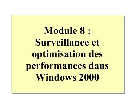 Module 8 : Surveillance et optimisation des performances dans Windows 2000.