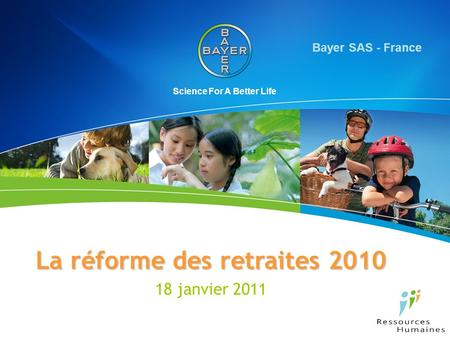 Science For A Better Life La réforme des retraites 2010 18 janvier 2011 Bayer SAS - France.
