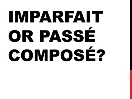 IMPARFAIT OR PASSÉ COMPOSÉ?. JUAN SPOKE FROM ONE UNTIL TWO O'CLOCK.