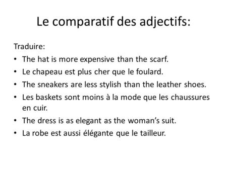 Le comparatif des adjectifs: Traduire: The hat is more expensive than the scarf. Le chapeau est plus cher que le foulard. The sneakers are less stylish.