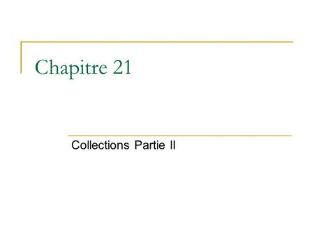 Chapitre 21 Collections Partie II. 2 21.6 Algorithmes  Algorithmes sur des List : sort binarySearch reverse shuffle fill copy  Algorithmes sur des Collections.