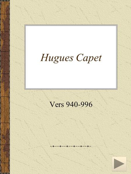 Hugues Capet Vers 940-996. Source :  Roi de France (987-996)