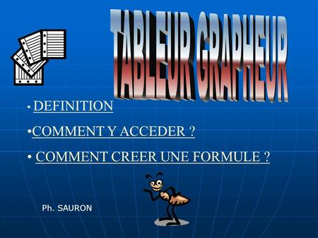 DEFINITION COMMENT Y ACCEDER ? COMMENT CREER UNE FORMULE ? Ph. SAURON.