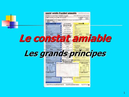 Le constat amiable Les grands principes.