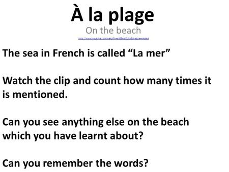"À la plage On the beach  The sea in French is called ""La mer"" Watch the clip and count how many."