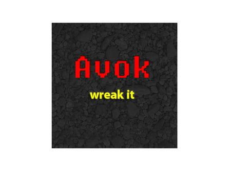 Avok wreak it. Avok Verb to wreak havoc 1.(idiomatic) To cause damage, disruption, or destruction. The warriors wreaked havoc on the enemy.