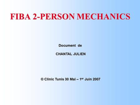 FIBA 2-PERSON MECHANICS Document de CHANTAL JULIEN © Clinic Tunis 30 Mai – 1 er Juin 2007.
