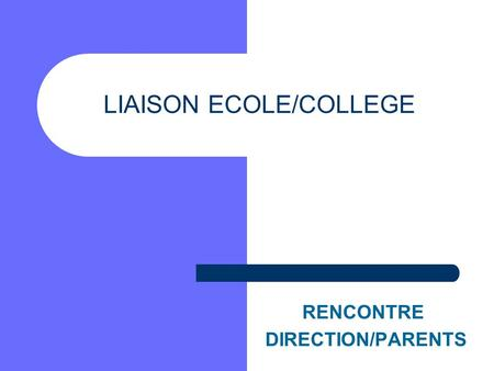 LIAISON ECOLE/COLLEGE RENCONTRE DIRECTION/PARENTS.
