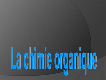 La chimie organique.