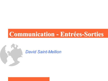 Communication - Entrées-Sorties David Saint-Mellion.