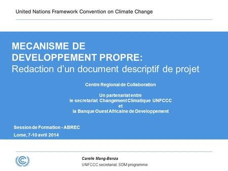 MECANISME DE DEVELOPPEMENT PROPRE: Redaction d'un document descriptif de projet Centre Regional de Collaboration Un partenariat entre le secretariat Changement.