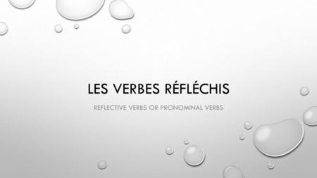 Reflective verbs or Pronominal verbs