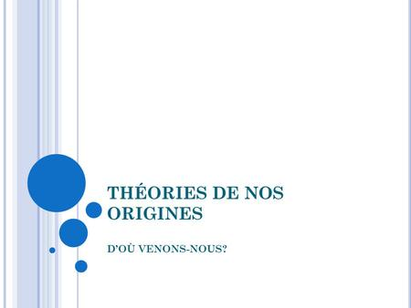 THÉORIES DE NOS ORIGINES