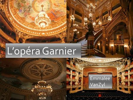 L'opéra Garnier Emmalee VanZyl. Outline: L'histoire La carte La Chronologie L'Architecte L' Addresse Les Facts.