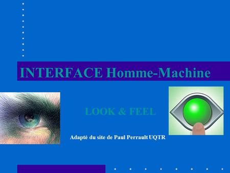INTERFACE Homme-Machine LOOK & FEEL Adapté du site de Paul Perrault UQTR.
