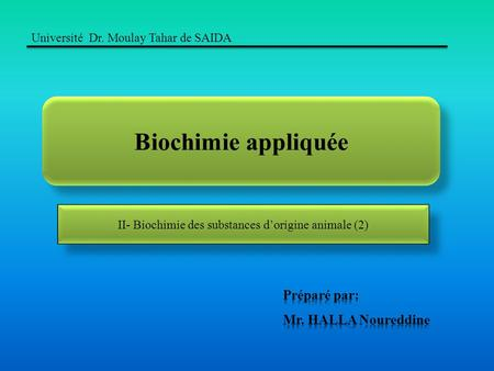 Biochimie appliquée Université Dr. Moulay Tahar de SAIDA II- Biochimie des substances d'origine animale (2)