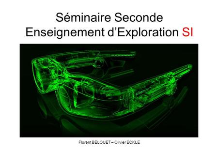 Séminaire Seconde Enseignement d'Exploration SI Florent BELOUET – Olivier ECKLE.