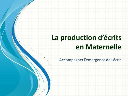 La production d'écrits en Maternelle