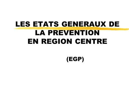 LES ETATS GENERAUX DE LA PREVENTION EN REGION CENTRE (EGP)