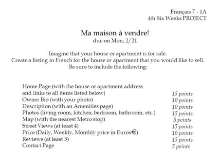 Français 7 - 1A 4th Six Weeks PROJECT Ma maison à vendre! due on Mon, 2/21 Imagine that your house or apartment is for sale. Create a listing in French.