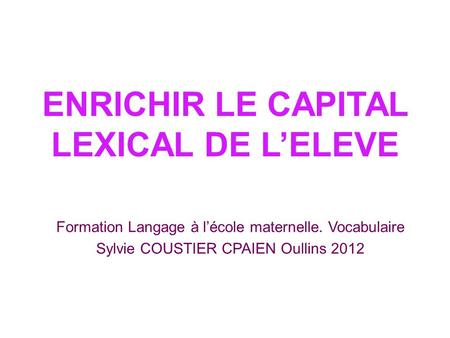 ENRICHIR LE CAPITAL LEXICAL DE L'ELEVE