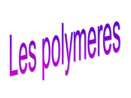 Les polymeres.