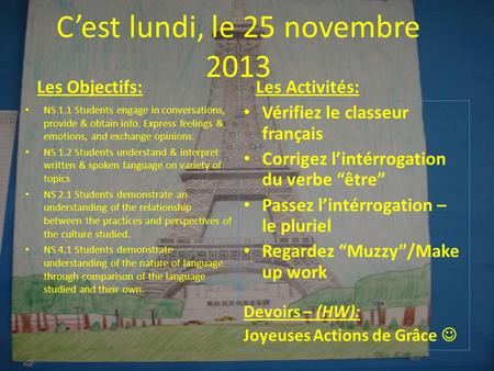 C'est lundi, le 25 novembre 2013 Les Objectifs: NS 1.1 Students engage in conversations, provide & obtain info. Express feelings & emotions, and exchange.