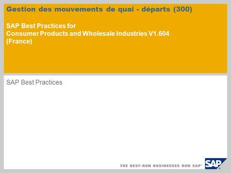 Gestion des mouvements de quai - départs (300) SAP Best Practices for Consumer Products and Wholesale Industries V1.604 (France) SAP Best Practices.