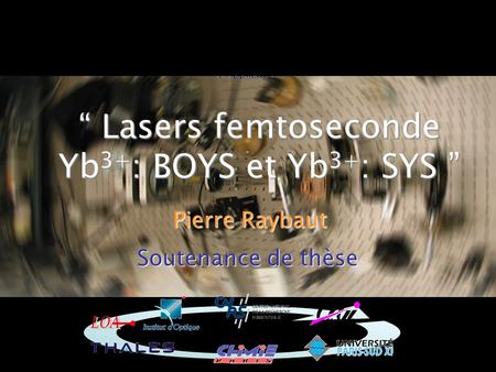 "1 Soutenance de thèse "" Lasers femtoseconde Yb 3+ : BOYS et Yb 3+ : SYS "" Pierre Raybaut."