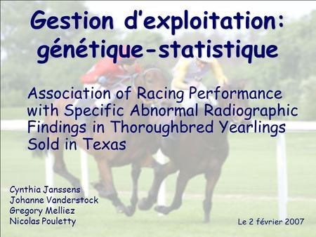 Gestion d'exploitation: génétique-statistique Association of Racing Performance with Specific Abnormal Radiographic Findings in Thoroughbred Yearlings.