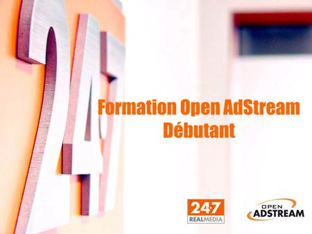 Formation Open AdStream Débutant. 24/7 Real Media.