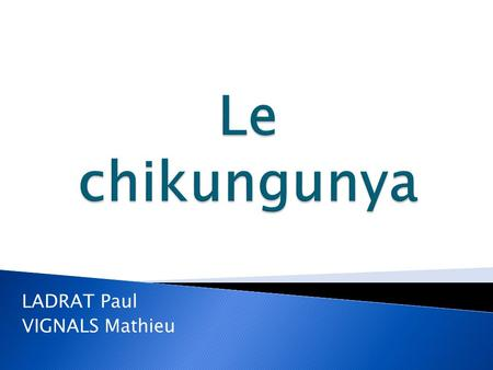 LADRAT Paul VIGNALS Mathieu.  Le virus  Le cycle  Epidémiologie  Physiopathologie  Clinique  Diagnostique  Traitement  Prévention.