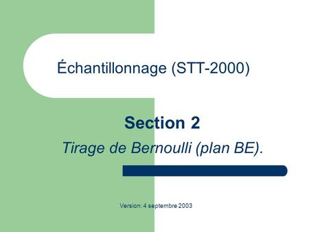 Échantillonnage (STT-2000) Section 2 Tirage de Bernoulli (plan BE). Version: 4 septembre 2003.