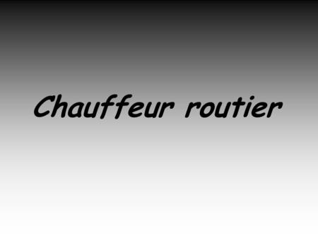 Chauffeur routier.