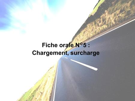 Fiche orale N°5 : Chargement, surcharge.