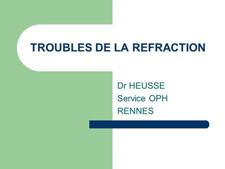 TROUBLES DE LA REFRACTION Dr HEUSSE Service OPH RENNES.