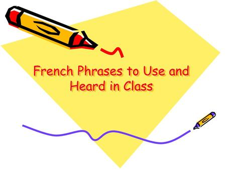French Phrases to Use and Heard in Class