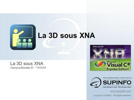La 3D sous XNA Campus-Booster ID : **XXXXX www.supinfo.com Copyright © SUPINFO. All rights reserved La 3D sous XNA.