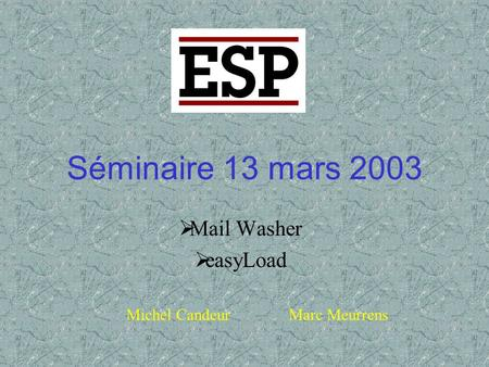 Séminaire 13 mars 2003  Mail Washer  easyLoad Michel Candeur Marc Meurrens.