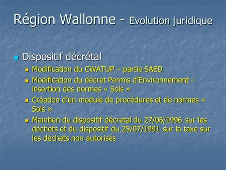 Région Wallonne - Evolution juridique Dispositif décrétal Dispositif décrétal Modification du CWATUP – partie SAED Modification du CWATUP – partie SAED.