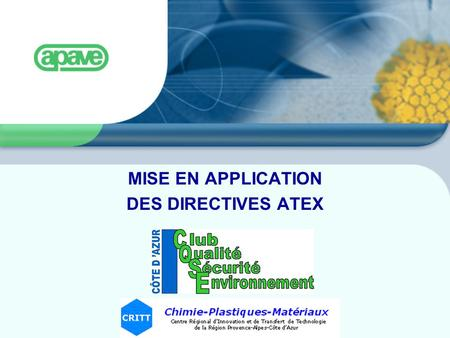 MISE EN APPLICATION DES DIRECTIVES ATEX. DEMARCHE ATEX 2 Retour Explosion Feyzin18 morts Blaye11 morts Toulouse (AZF)30 mort (sept 2001) Biens Destruction.