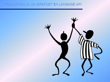 TRADUCTION D 'UN GRAFCET EN LANGAGE API