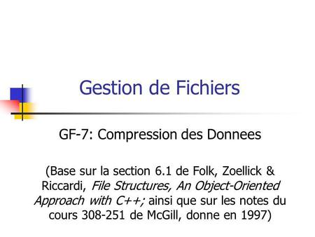 Gestion de Fichiers GF-7: Compression des Donnees (Base sur la section 6.1 de Folk, Zoellick & Riccardi, File Structures, An Object-Oriented Approach with.