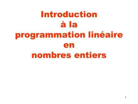 1 Introduction à la programmation linéaire en nombres entiers.
