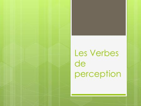 Les Verbes de perception. Un exemple: Les spectateurs regardent les ballerines danser. Un verbe de perception CODinfinitif.