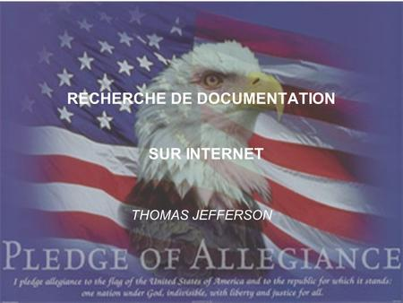 RECHERCHE DE DOCUMENTATION THOMAS JEFFERSON SUR INTERNET.